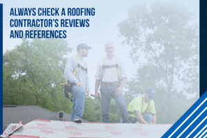 always check a roofing contractor's reviews and references
