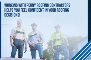 perry roofing contractors give you confidence in your roof!